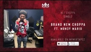 NLE Choppa & Mon3y Mario - Brand New Choppa